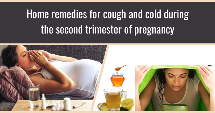 Home remedies for cough and cold during the second trimester of pregnancy