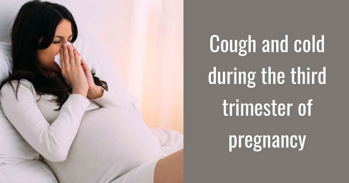 Cough and cold during the third trimester of pregnancy