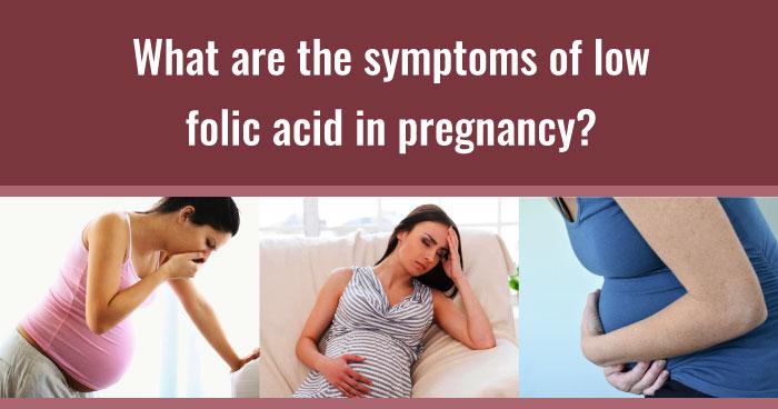 symptoms of low folic acid in pregnancy