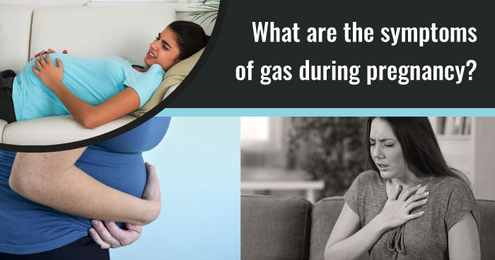 What are the symptoms of gas during pregnancy