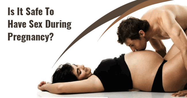 Is It Safe To Have Sex During Pregnancy?