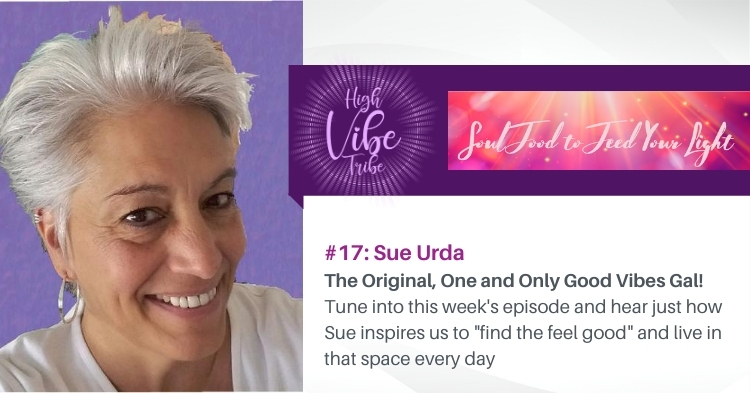 #17: Sue Urda: The Original, One and Only Good Vibes Gal!