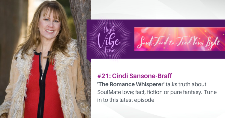 #21: Cindi Sansone-Braff — The Romance Whisperer Talks Truth About SoulMate Relationships; Fact, Fiction or Pure Fantasy