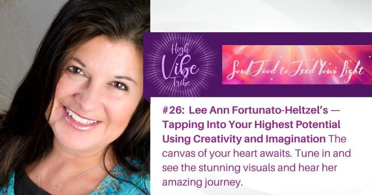 #26: Lee Ann Heltzel — Tapping Into Your Highest Potential Using Creativity and Imagination
