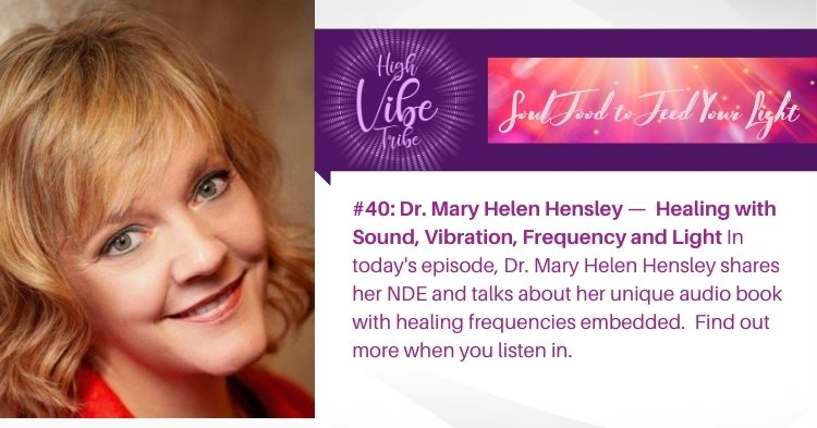 #40: Dr. Mary Helen Hensley —  Healing with Sound, Vibration, Frequency and Light