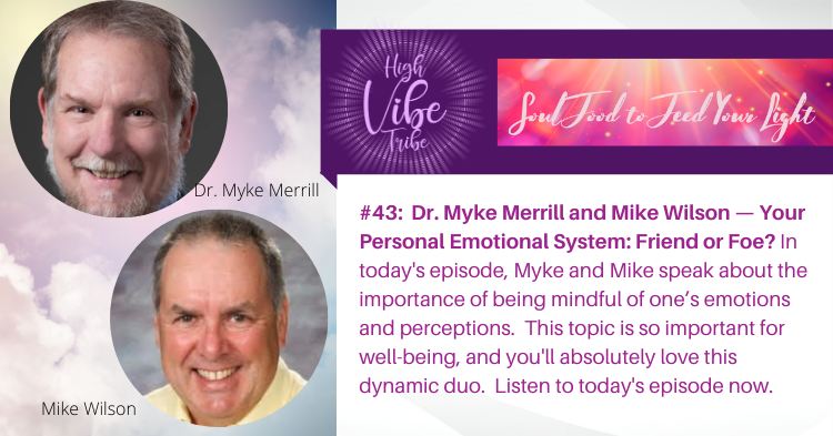 #43: Dr. Myke Merrill and Mike Wilson — Your Personal Emotional System: Friend or Foe?