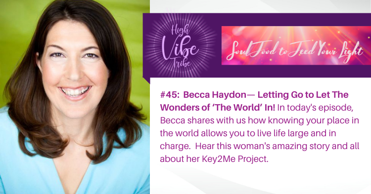 #45: Becca Haydon — Letting Go to Let The Wonders of The World In!