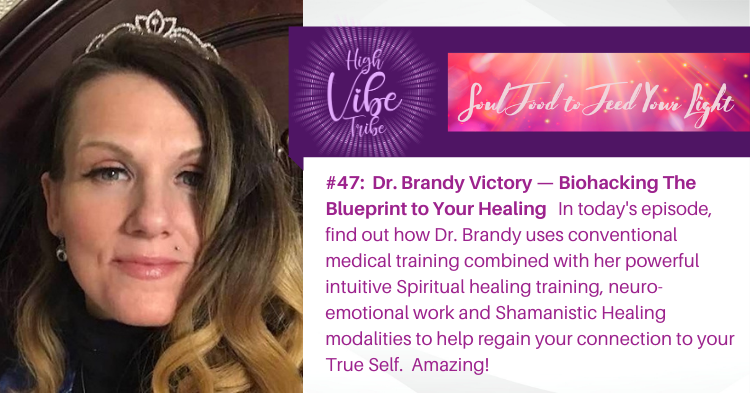 #47: Dr. Brandy Victory — Biohacking The Blueprint to Your Healing