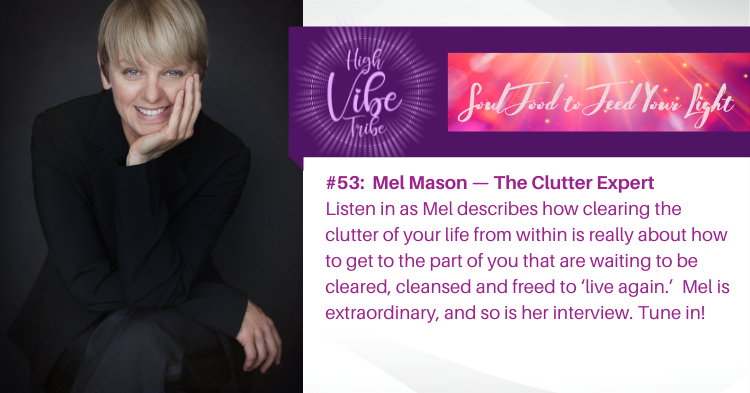 #53: Mel Mason — The Clutter Expert Shines Light on Decluttering From Within