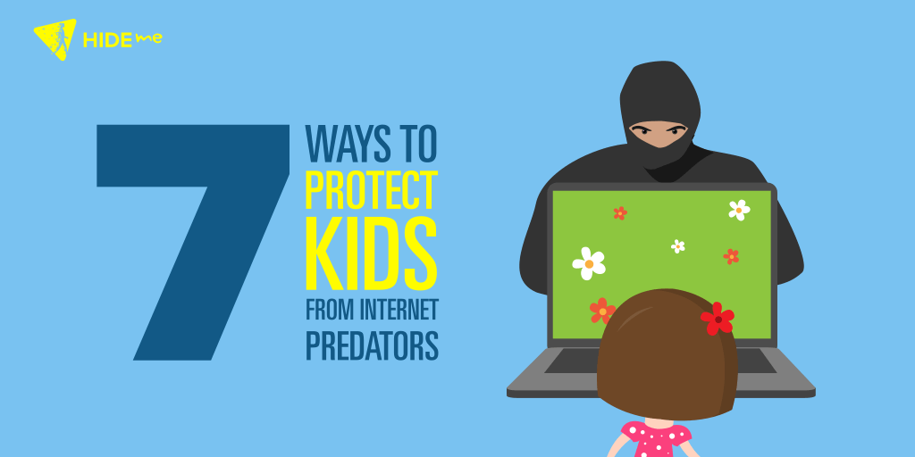 7 Ways Parents Can Protect Their Kids From Internet Predators