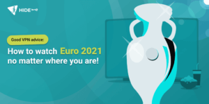 good-vpn-advice-how-to-watch-euro-2021-no-matter-where-you-are
