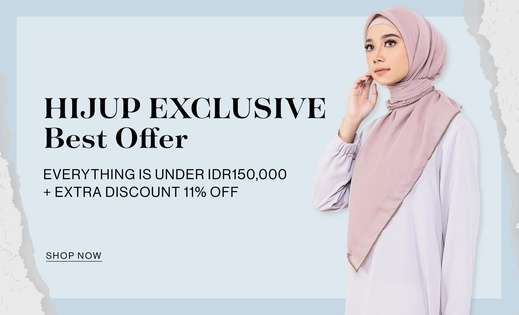 HIJUP EXCLUSIVE BEST OFFER Everything is under IDR150,000 + Extra Discount 11% OFF