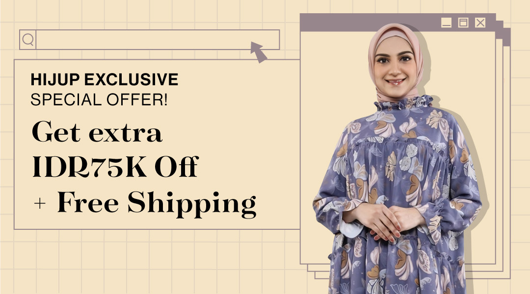 HIJUP EXCLUSIVE Special Offer! Get extra IDR75K OFF + Free Shipping