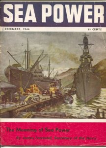 Sea Power 12/1946-military info & pix-naval defense-The Meaning Of Sea Power-...