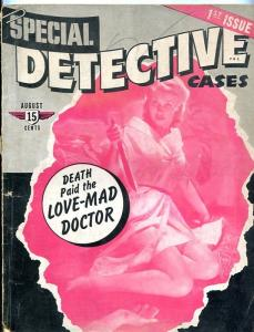 SPECIAL DETECTIVE-VOL 1-NUMBER 1!!!-AUG/1941-LOVE MAD DOCTOR-GLAMOUR GIRLS G