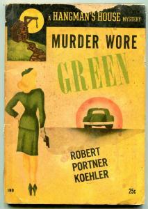 Murder Wore Green by Robert Portner Koehler- Hangman's Mystery #11 1952