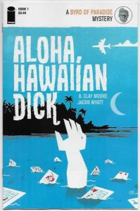 Aloha Hawaiian Dick #1 (Image, 2016) NM