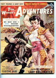 TRUE WOMAN'S ADVENTURE #1-MAY 1956-LADY BULLFIGHTER-SOUTHERN STATES-vf+