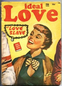IDEAL LOVE FEB--1950-LOVE SLAVE by PEGGY GADDIS--PULP SPICY ROMANCE