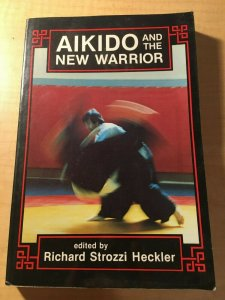 Aikido and the New Warrior edited by Richard Heckler Japanese Martial Arts MFT2