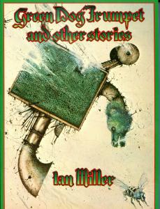 GREEN DOG TRUMPET and other STORIES gn / sc, VF, Ian Miller, 1978, more in store