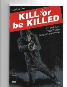 KILL OR BE KILLED  #2 FIRST PRINT IMAGE COMICS  NM/NM+ LOW PRINT RUN