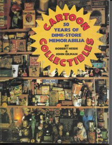 Cartoon Collectibles: 50 Years of Dime-Store Memorabilia (1983) Heide, Gilman
