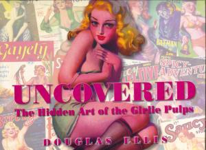 Uncovered: The Hidden Art Of The Girlie Pulps Hardcover 2003