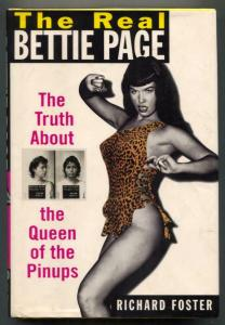 Real Bettie Page The Truth About The Queen of Pinups by Richard Foster