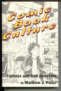 Comic Book Culture: Fanboys and True Believers-Matthew J. Pustz-1999-PB-VG/FN