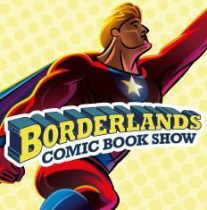 The Borderlands Comic Book Show