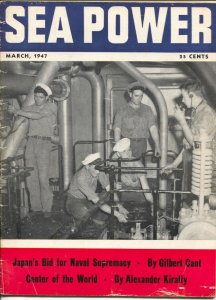 Sea Power 3/1947-military info & pix-naval defense-Japan's Bid For Naval Supr...