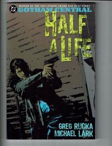 Gotham Central Half A Life DC Comics TPB Graphic Novel Batman Rucka 1st Prt J105