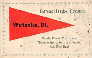 Watseka Illinois~Pennant Greetings: Razzle Dazzle~Town Beat to Frazzle~1911 PC