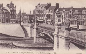 CALAIS, Pas De Calais, France, 1900-1910's; The Richelieu Bridge