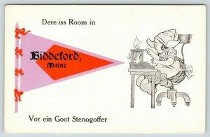 Dere is Room in Biddeford Maine~For Goot Stenogoffer~Typewriter~c1910 Pennant