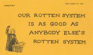 Our Rotton System Is As Good As Anyone Elses Politics Proverb Motto Postcard