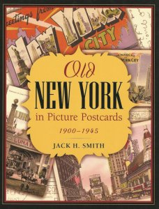 Old New York in Picture Postcards 1900-1945, by Jack H. Smith