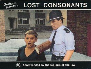 Graham Rawle's Lost Consonants - Humor - Pun - Apprehended by log arm of law