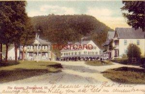 pre-1907 THE SQUARE, TOWNSHEND, VT. 1908