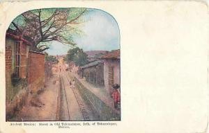 Railroad Tracks in Street in Old Tehuanantepec Mexico 1909