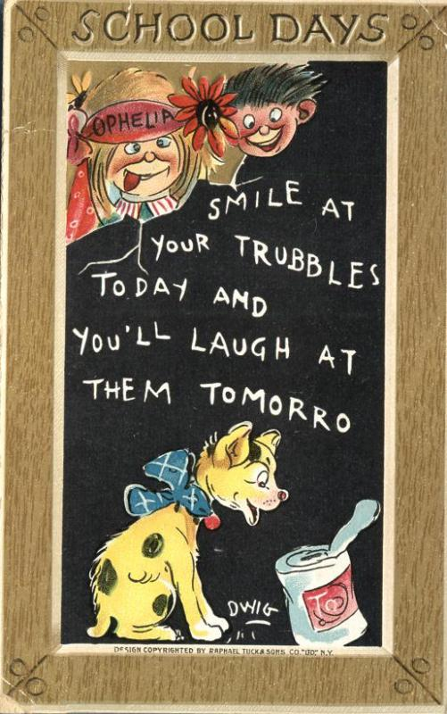 School Days Smile at Your Trubbles Today - a/s DWIG - DB - Tuck