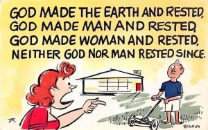Comic humour mow the lawn God made the earth and rested... God made woman