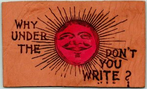 Vintage 1906 LEATHER Greetings Postcard Why Under the (Sun) Don't You Write?