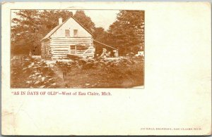 1911 Eau Claire, Michigan Postcard AS IN DAYS OF OLD Log Cabin Scene w/ Cancel