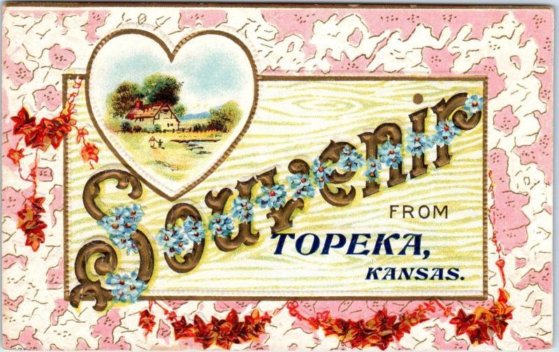 TOPEKA, KS Kansas SOUVENIR From Topeka Embossed c1910s