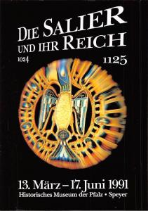 Die Salier und Ihr Reich 13. Maerz 17 Juni 1991, Historisches Museum der Pfalz