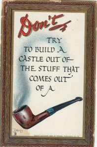TUCK ; Don't try to build a castle out of the stuff that comes out a pipe, 1909