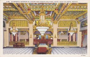 Elaborate Interior of Casino and Famous Gold Bar, Hotel Agua Caliente, Mexico...