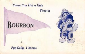 Bourbon IN Youse Can Haf Gute Time Pye-Golly~But I Wasn't Invited to Dance 1912